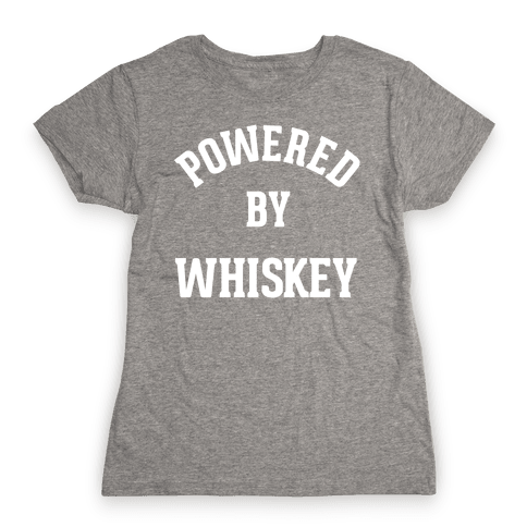 Powered By Whiskey Womens T-Shirt