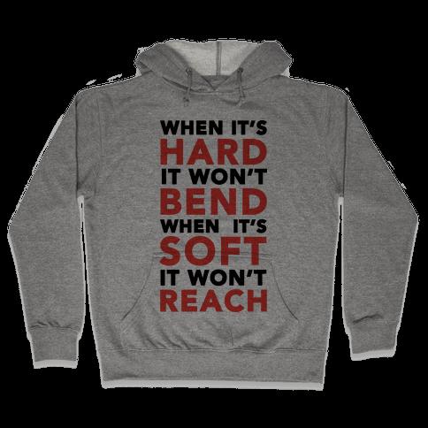 When It's Hard It Won't Bend When It's Soft It Won't Reach Hooded Sweatshirt