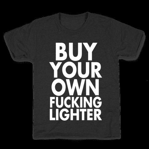 Buy Your Own Lighter Kids T-Shirt