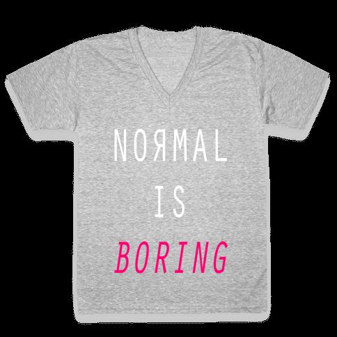 Normal Is Boring V-Neck Tee Shirt