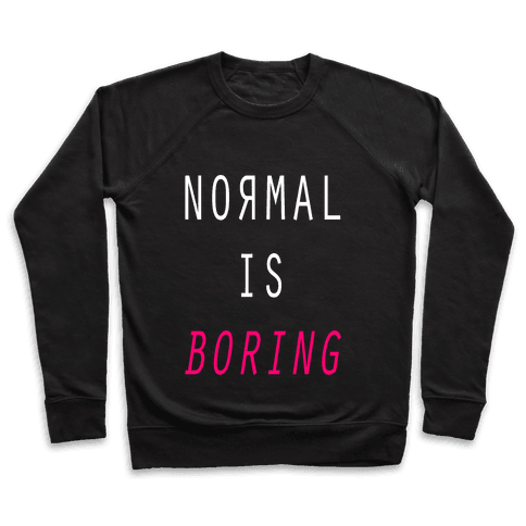 Normal Is Boring Pullover
