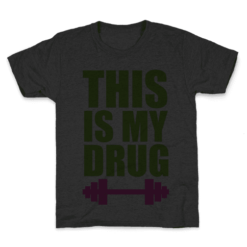 This is My Drug Kids T-Shirt