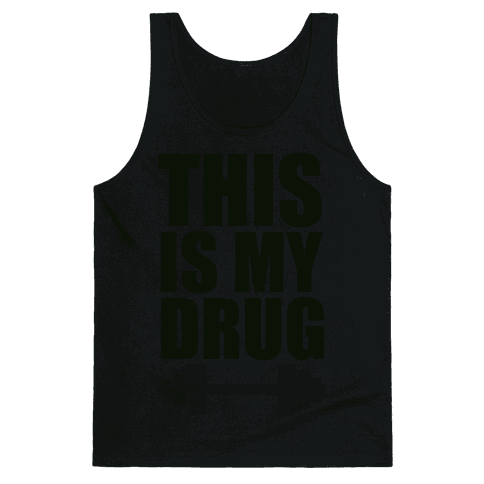 This is My Drug Tank Top