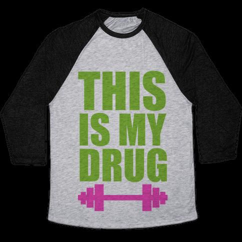 This is My Drug Baseball Tee