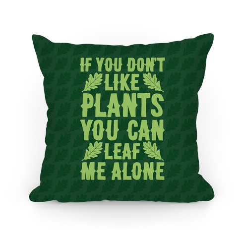 If You Don't Like Plants You Can Leaf Me Alone Pillow