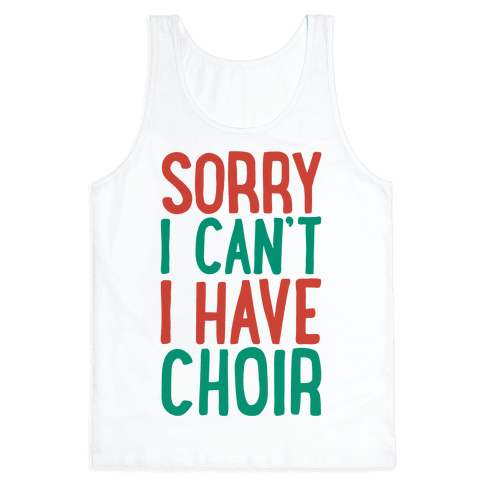 Sorry I Can't I Have Choir Tank Top