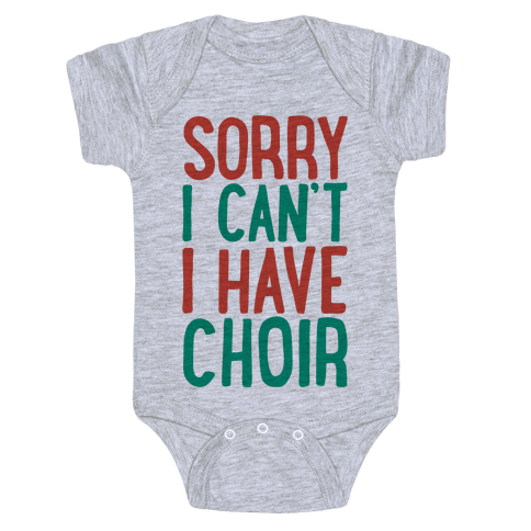 Sorry I Can't I Have Choir Baby Onesy