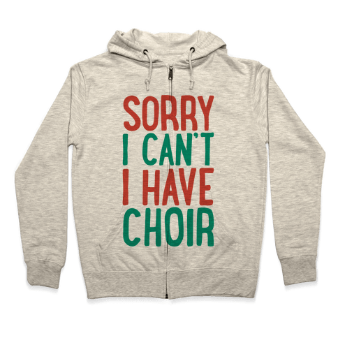 Sorry I Can't I Have Choir Zip Hoodie