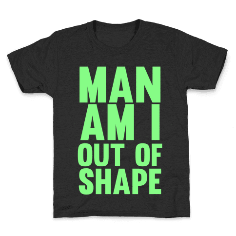 Man Am I Out Of Shape Kids T-Shirt