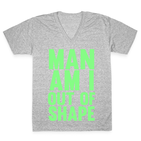 Man Am I Out Of Shape V-Neck Tee Shirt