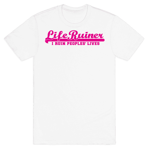 Life Ruiner Mens T-Shirt