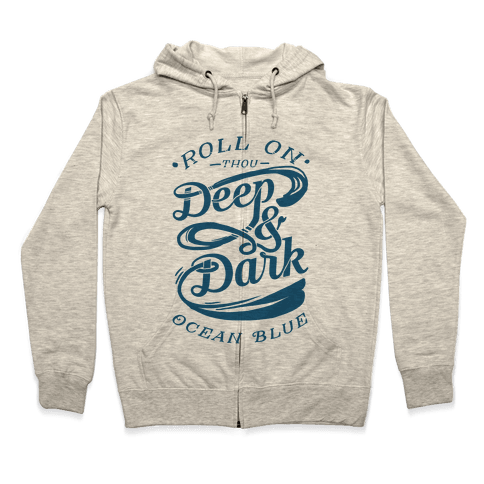 Roll On Thou Deep & Dark Ocean Blue Zip Hoodie