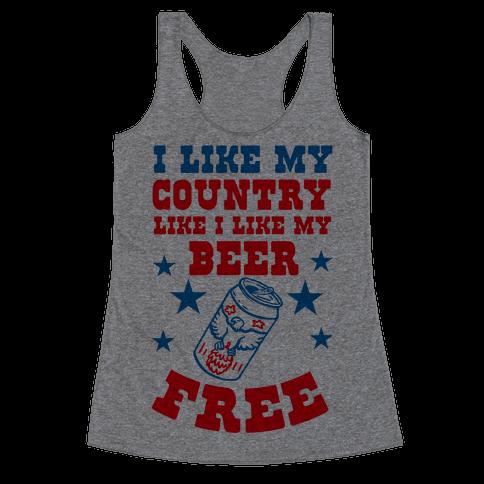 I Like My Country Like I Like My Beer. FREE. Racerback Tank Top