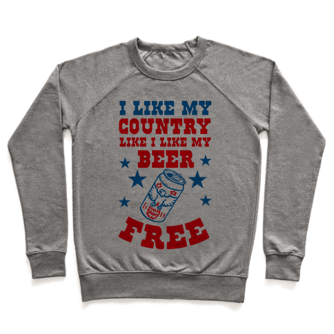 I Like My Country Like I Like My Beer. FREE. Pullover