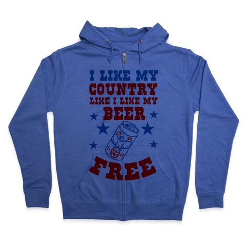 I Like My Country Like I Like My Beer. FREE. Zip Hoodie