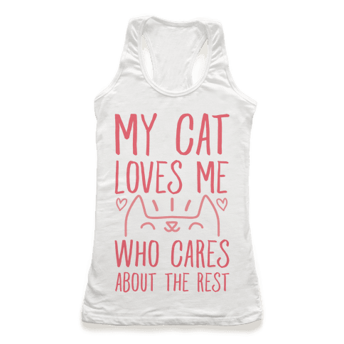 My Cat Loves Me Who Cares About The Rest Racerback Tank Top