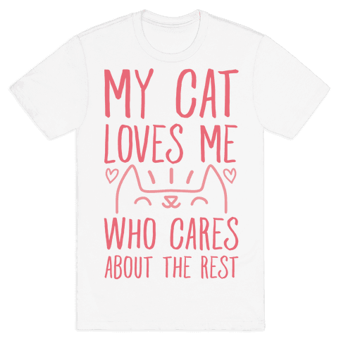 My Cat Loves Me Who Cares About The Rest Mens T-Shirt