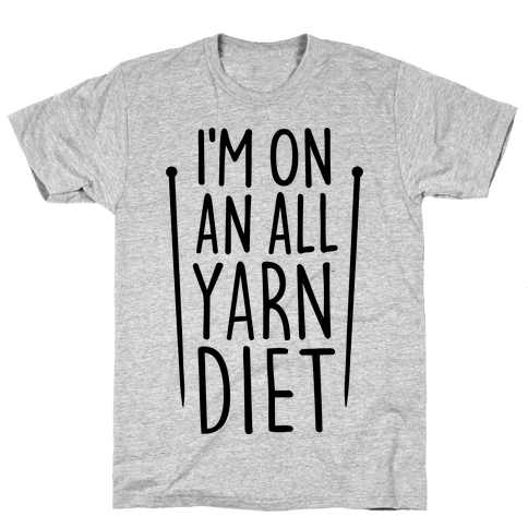 I'm On An All Yarn Diet Mens T-Shirt