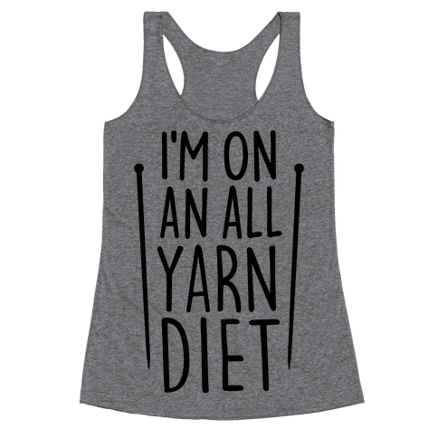 I'm On An All Yarn Diet Racerback Tank Top