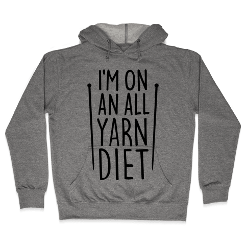 I'm On An All Yarn Diet Hooded Sweatshirt