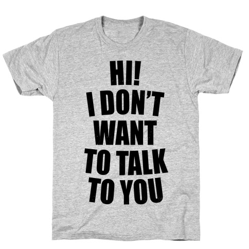 I Don't Want To Talk To You (Neon) T-Shirt