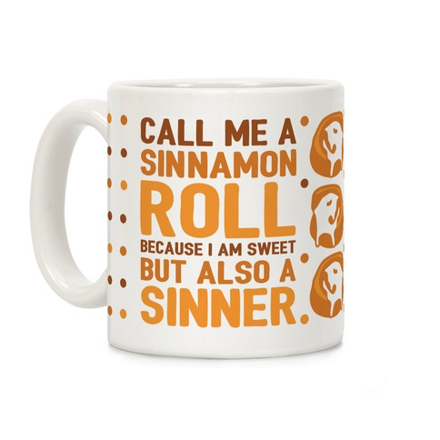 Call Me A Sinnamon Roll Because I Am Sweet But Also A Sinner Coffee Mug