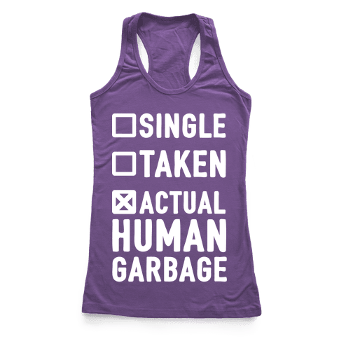 Single Taken Actual Human Garbage Racerback Tank Top