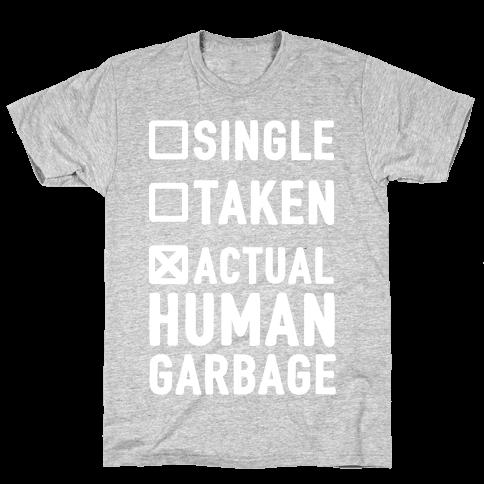 Single Taken Actual Human Garbage Mens T-Shirt