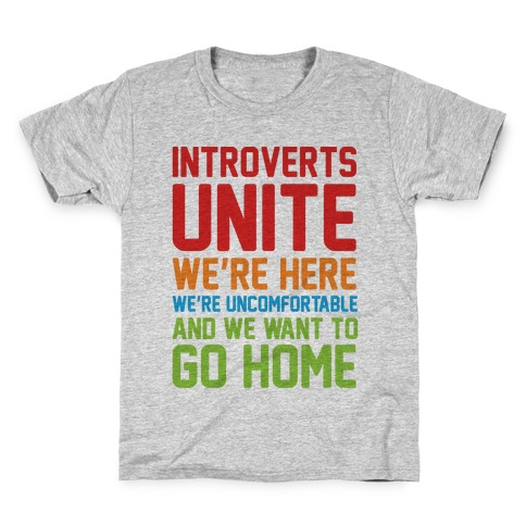 Introverts Unite! We're Here, We're Uncomfortable And We Want To Go Home Kids T-Shirt