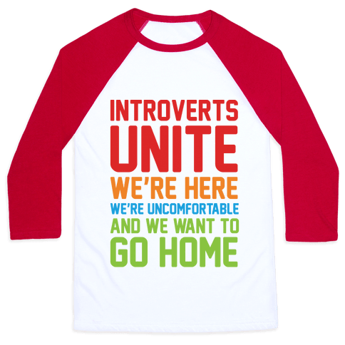 Introverts Unite! We're Here, We're Uncomfortable And We Want To Go Home Baseball Tee