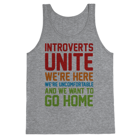 Introverts Unite! We're Here, We're Uncomfortable And We Want To Go Home Tank Top