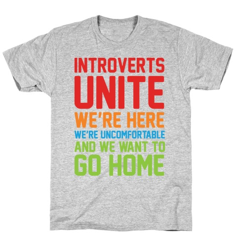 Introverts Unite! We're Here, We're Uncomfortable And We Want To Go Home T-Shirt