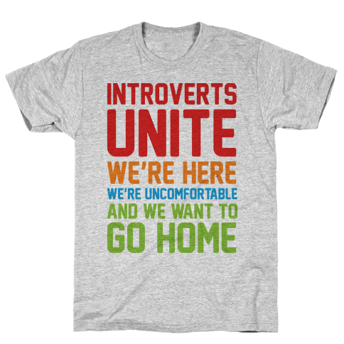 Introverts Unite! We're Here, We're Uncomfortable And We Want To Go Home Mens/Unisex T-Shirt