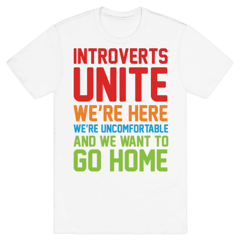 Introverts Unite! We're Here, We're Uncomfortable And We Want To Go Home Mens T-Shirt