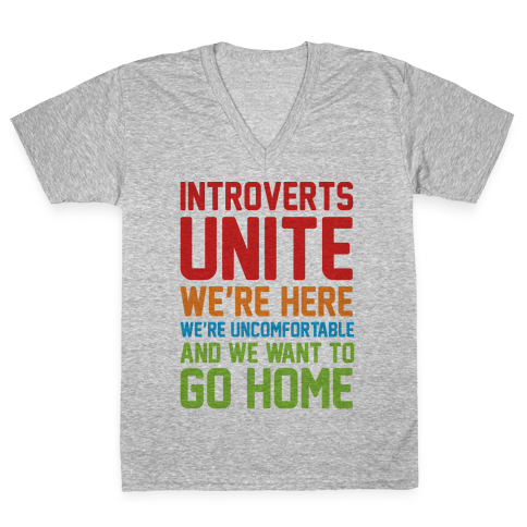 Introverts Unite! We're Here, We're Uncomfortable And We Want To Go Home V-Neck Tee Shirt
