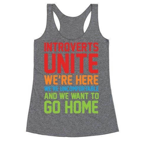 Introverts Unite! We're Here, We're Uncomfortable And We Want To Go Home Racerback Tank Top
