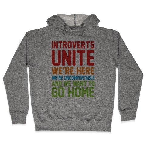 Introverts Unite! We're Here, We're Uncomfortable And We Want To Go Home Hooded Sweatshirt