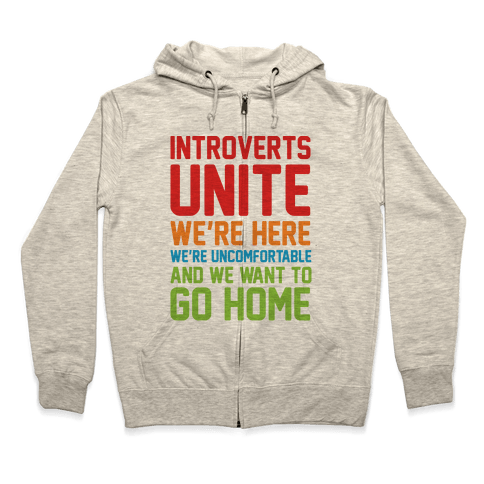 Introverts Unite! We're Here, We're Uncomfortable And We Want To Go Home Zip Hoodie