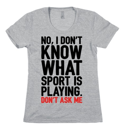 I Don't Know What Sport Is Playing Womens T-Shirt