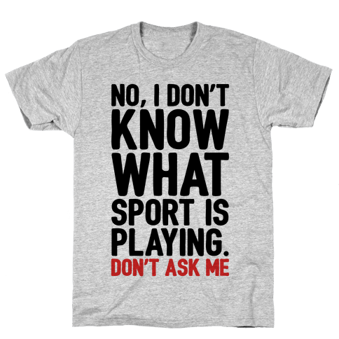 I Don't Know What Sport Is Playing Mens T-Shirt