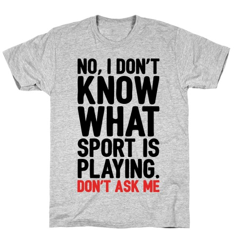 I Don't Know What Sport Is Playing T-Shirt