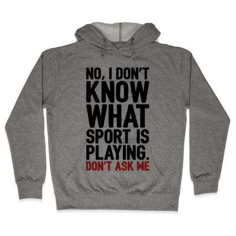 I Don't Know What Sport Is Playing Hooded Sweatshirt