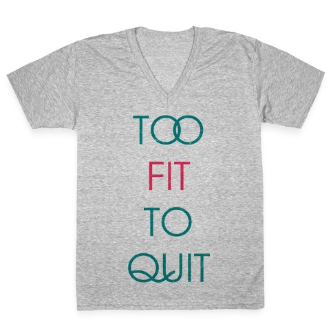Too Fit To Quit V-Neck Tee Shirt