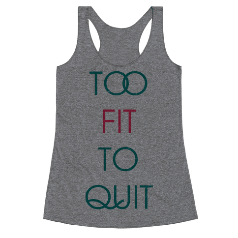 Too Fit To Quit Racerback Tank Top
