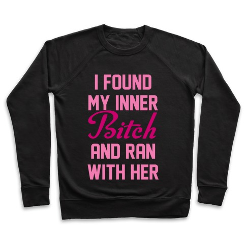 I Found My Inner Bitch and Ran With Her Pullover