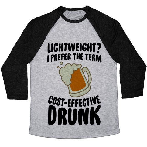 Lightweight? I Prefer The Term Cost-Effective Drunk Baseball Tee