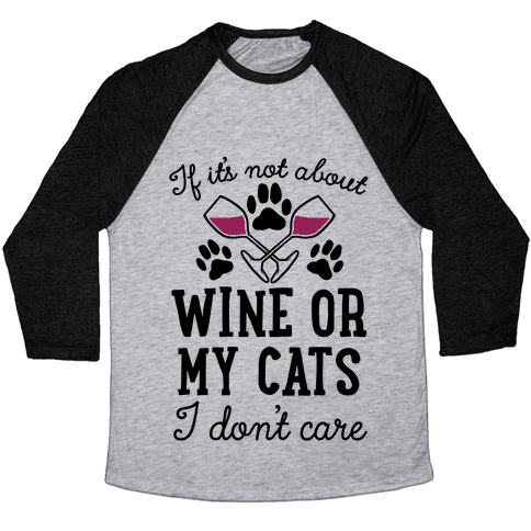 If It's Not About Wine Or My Cats I Don't Care Baseball Tee