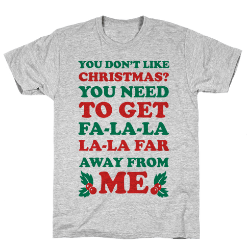 You Don't Like Christmas? Mens T-Shirt