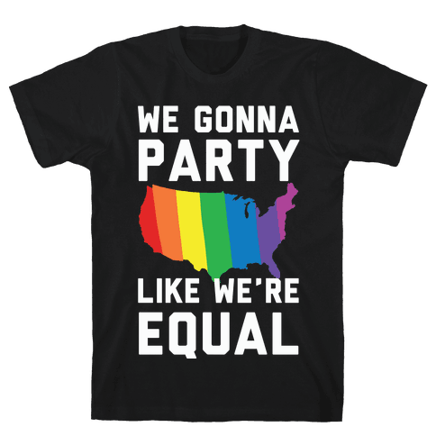 We Gonna Party Like We're Equal Mens T-Shirt