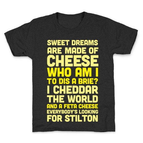 Sweet Dreams Are Made of Cheese Kids T-Shirt